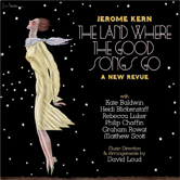 Jerome Kern: The Land Where the Good Songs Go - A New Revue
